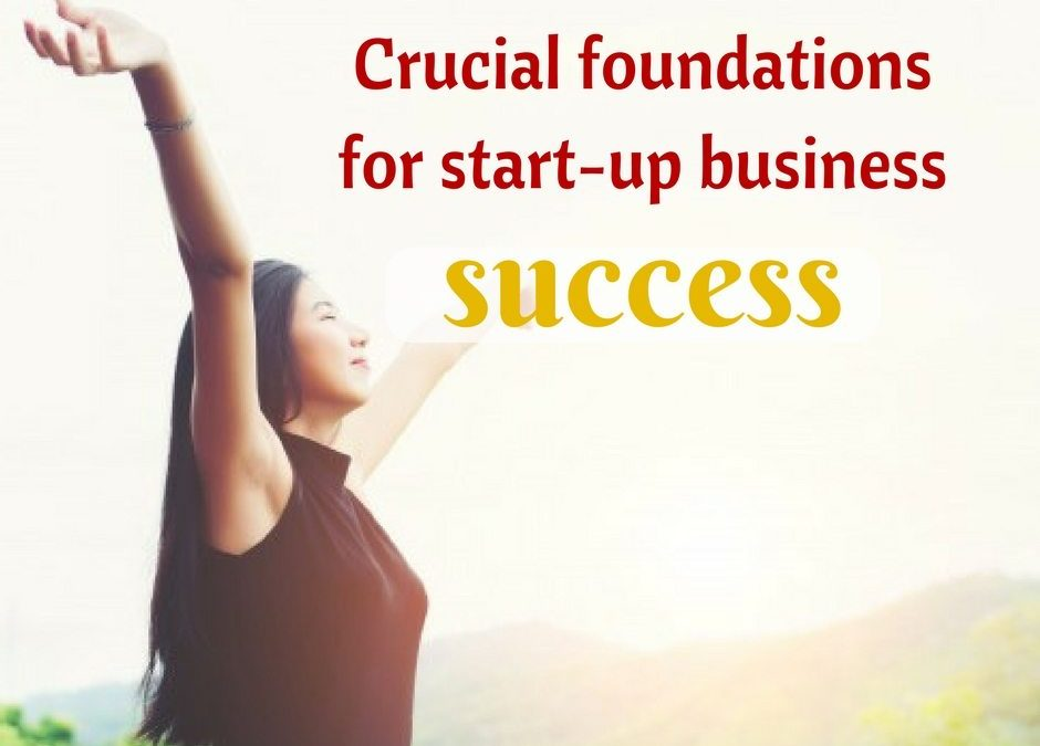 Crucial foundations for start-up business success