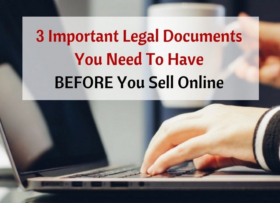 3 Important Legal Documents You Need To Have BEFORE You Sell Online